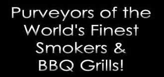 Purveyors of the World's Finest Smokers & BBQ Grills!